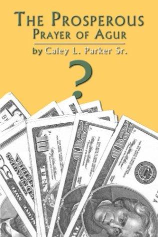 The Prosperous Prayer of Agur: Caley L. Parker