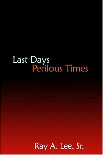 Last Days Perilous Times [Paperback] by Lee, Ray A.: Ray A. Lee