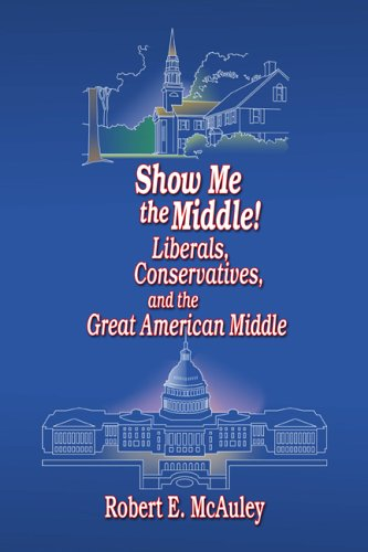 9780805967258: Show Me the Middle! Liberals, Conservatives, and the Great American Middle