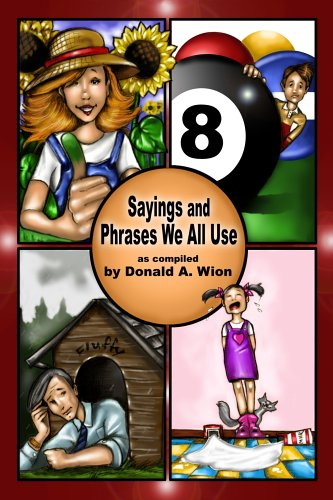 Sayings and Phrases We All Use: Donald A. Wion