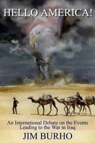 Hello America! An International Debate on the Events Leading to the War in Iraq: Jim Burho