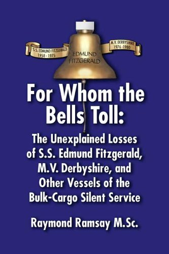 9780805969146: For Whom the Bell Tolls: The Unexpected Losses of S.s. Edmund Fitzgerald, M.v. Derbyshire, And Other Vessels of the Bulk-cargo Silent Service