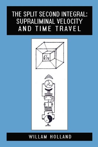 The Split Second Integral: Supraliminal Velocity And Time Travel: William Holland