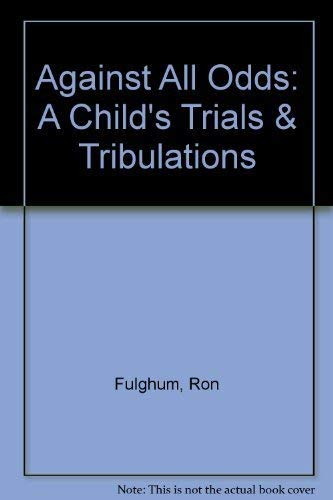 9780805969948: Against All Odds: A Child's Trials & Tribulations