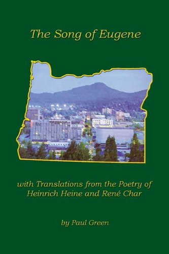 The Song of Eugene with Translations from the Poetry of Heinrich Heine and Rene Char: Green, Paul