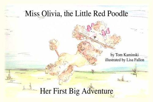Miss Olivia, The Little Red Poodle: Her First Big Adventure: Tom Kaminski