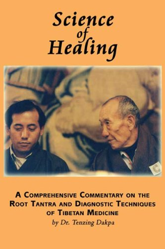 9780805974324: Science of Healing: A Comprehensive Commentary on the Root Tantra and Diagnostic Techniques of Tibetan Medicine