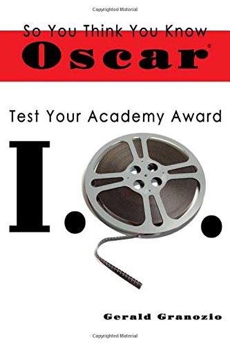 So You Think You Know Oscar: Test Your Academy Award IQ: Gerald Granozio