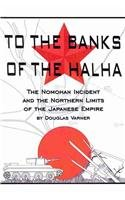 9780805979091: To the Banks of the Halha: The Nomohan Incident and the Northern Limits of the Japanese Empire