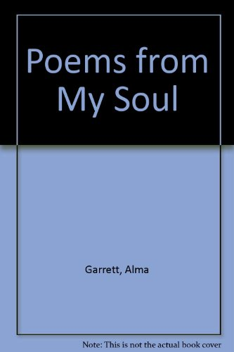 Poems from My Soul: Alma Garrett