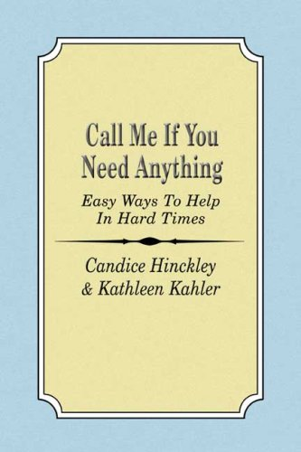 9780805985498: Call Me If You Need Anything: Easy Ways to Help in Hard Times