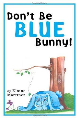 Don't Be Blue Bunny!: Elaine Martinez