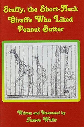 Stuffy, the Shortneck Giraffe Who Liked Peanut Butter: James Wells
