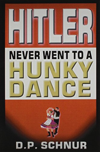 Hitler Never Went To A Hunky Dance: Dale Schnur