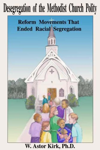 DESEGREGATION OF THE METHODIST CHURCH POLICY: W. ASTOR KIRK