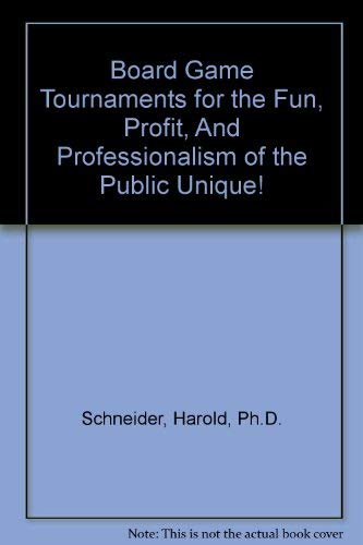 Board Game Tournaments for the Fun, Profit, And Professionalism of the Public Unique!: Ph.D. ...