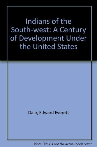 Indians of the Southwest: a Century of Development Under the United States: Dale, Edward Everett