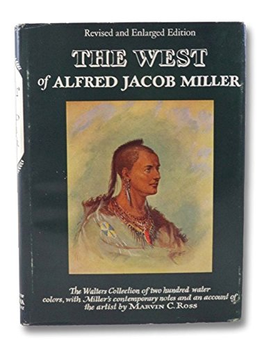 The West Of Alfred Jacob Miller (1837): Miller, Alfred Jacob and Ross, Marvin C.
