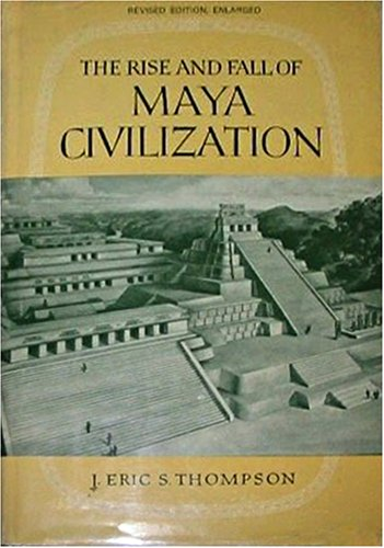 The Rise and Fall of Maya Civilization: Thompson, Sir John Eric Sidney