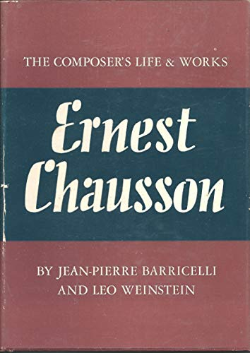 Ernest Chausson: The Composer's Life and Works (0806103337) by Jean-Pierre Barricelli; Leo Weinstein