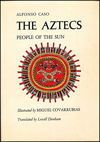 Aztecs : People of the Sun (Vol. 50) (Civilization of the American Indian Ser.): Caso, Alfonso; ...
