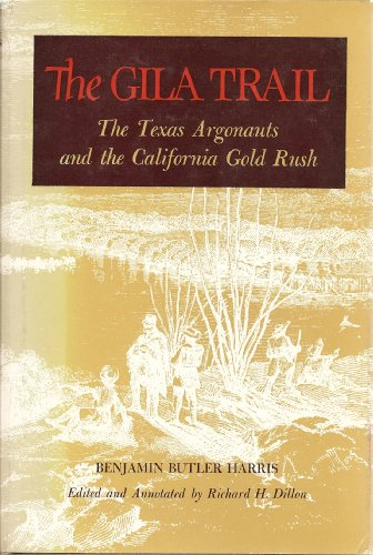 The Gila Trail: The Texas Argonauts and the California Gold Rush: Benjamin Butler Harris