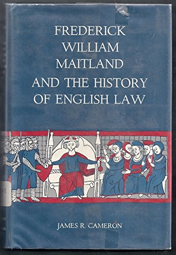Frederick William Maitland and the History of: Cameron, James R.