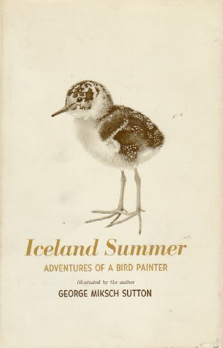 Iceland Summer: Adventures of a Bird Painter: George Miksch Sutton