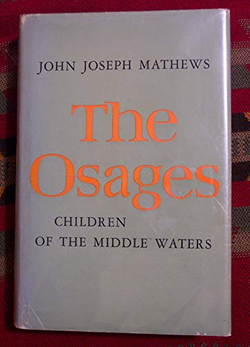 Osages, Children of the Middle Waters (1st Edition): Mathews, John Joseph
