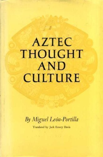 Aztec Thought and Culture. A Study of the Ancient Nahuatl Mind.