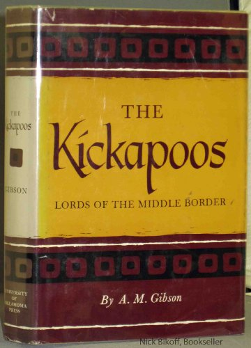 Kickapoos: Lords of the Middle Border (Civilization of American Indian): Gibson, Arrell M.