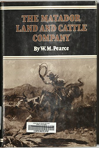 The Matador Land and Cattle Company: Pearce, W.M.