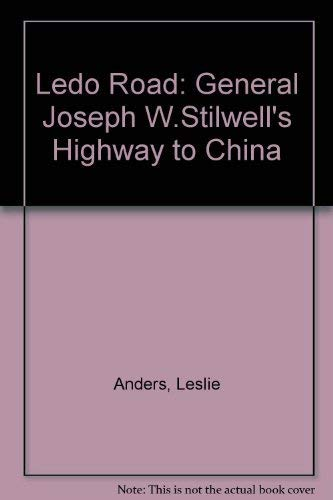 The Ledo Road: General Joseph W. Stilwell's: Anders, Leslie