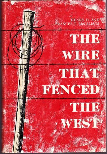 Wire That Fenced the West, The: McCallum, Henry D. And Frances T.