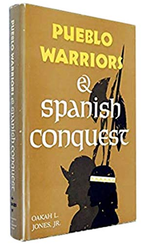 Pueblo Warriors & Spanish Conquest: Jones, Oakah L. Jr.