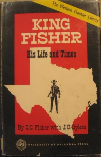 9780806107110: King Fisher: His Life and Times