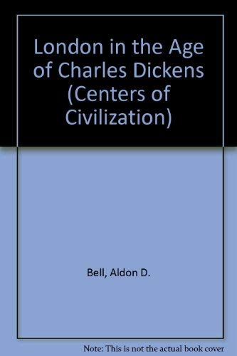 London in the Age of Charles Dickens: Bell, Aldon D.