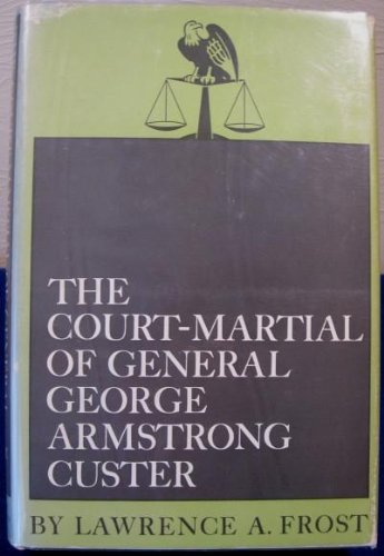 Court Martial of General George Armstrong Custer (9780806107745) by Frost, Lawrence A.