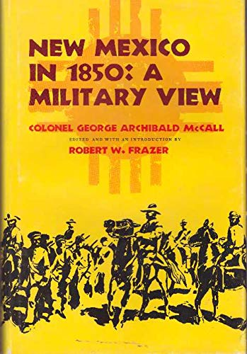 New Mexico in 1850: A Military View: Colonel George Archibald, Edited and with an Introduction By ...