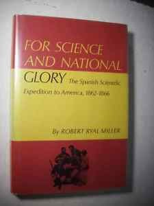 FOR SCIENCE AND NATIONAL GLORY: SPANISH SCIENTIFIC EXPEDITION TO AMERICA, 1862-66: ROBERT RYAL ...