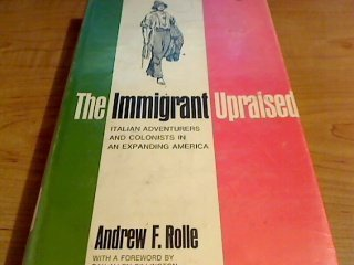 Immigrant Upraised: Italian Adventures and Colonists in an Expanding: ROLLE, ANDREW F.