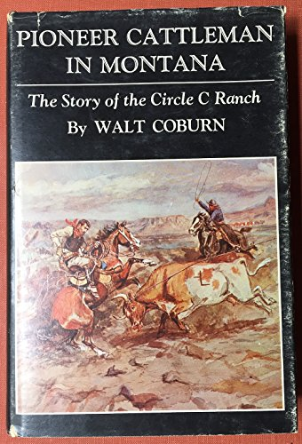 Pioneer Cattleman In Montana The Story O: Walt Coburn