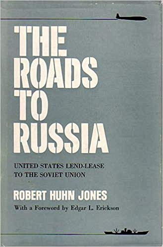 The Roads to Russia United States Lend-Lease to the Soviet Union: Jones, Robert Huhm