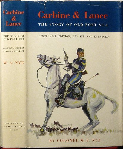 Carbine and Lance: Story of Old Fort Sill: Wilbur Sturtevant Nye