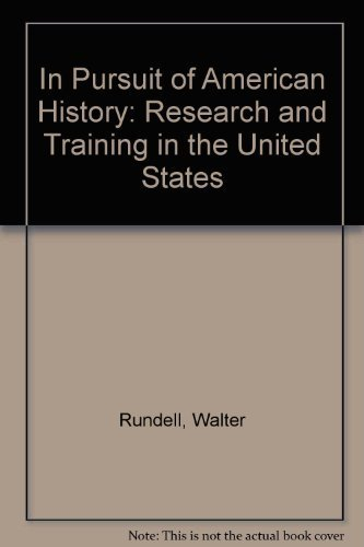 In Pursuit of American History: Research and Training in the United: RUNDELL, WALTER, JR.