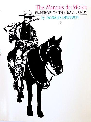 The Marquis de Mores Emperor of the Bad Lands: Dresden, Donald