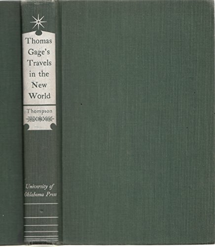 Thomas Gage's Travels in the New World: Thomas] J. Eric S. Thompson, edited and with an ...