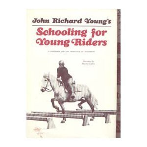 Schooling for Young Riders : A Handbook for the Horseman of Tomorrow: Young, John Richard; (...