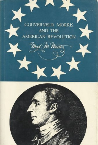 Gouverneur Morris and the American Revolution,