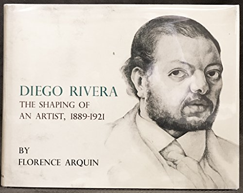 Diego Rivera: The Shaping of an Artist, 1889-1921: Arquin, Florence